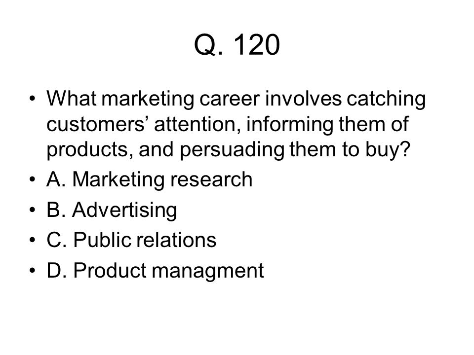 Q. 120 What marketing career involves catching customers' attention, informing them of products, and persuading them to buy