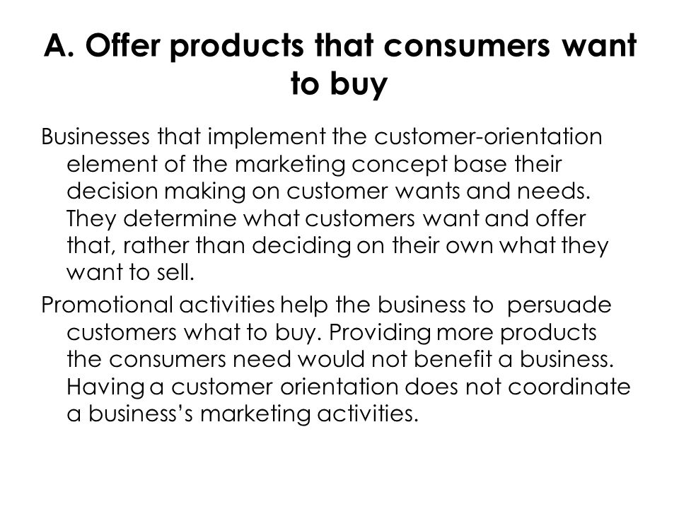 A. Offer products that consumers want to buy