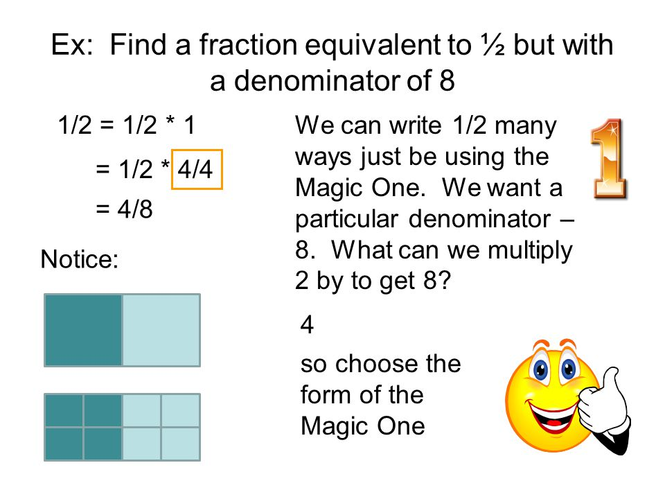 Ex: Find a fraction equivalent to ½ but with a denominator of 8