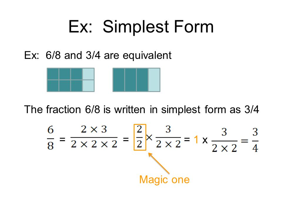 Ex: Simplest Form Ex: 6/8 and 3/4 are equivalent