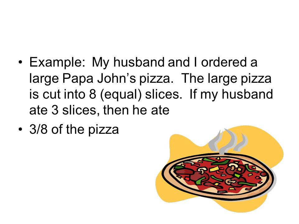 Example: My husband and I ordered a large Papa John's pizza