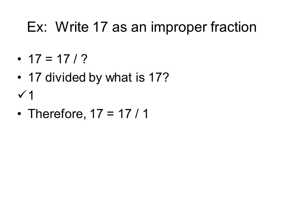 Ex: Write 17 as an improper fraction