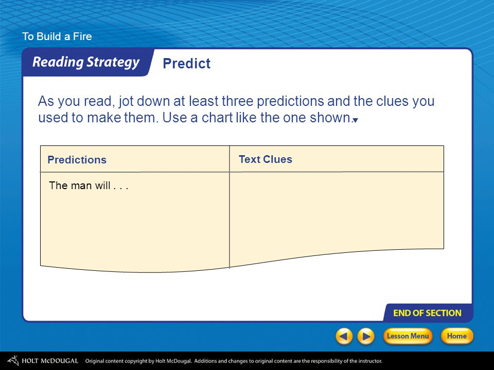Predict As you read, jot down at least three predictions and the clues you used to make them. Use a chart like the one shown.