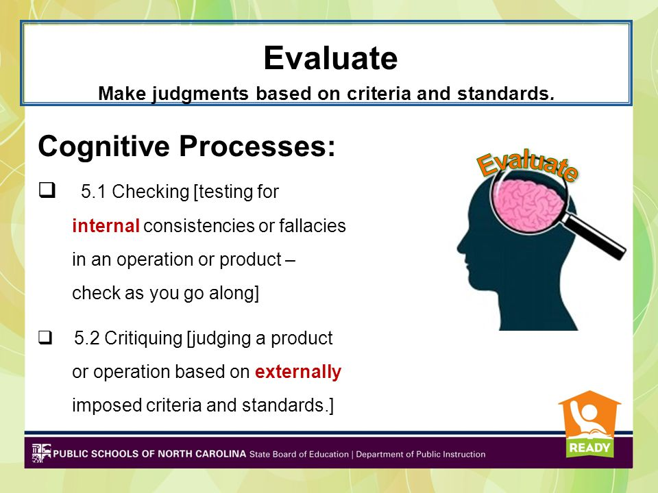Make judgments based on criteria and standards.