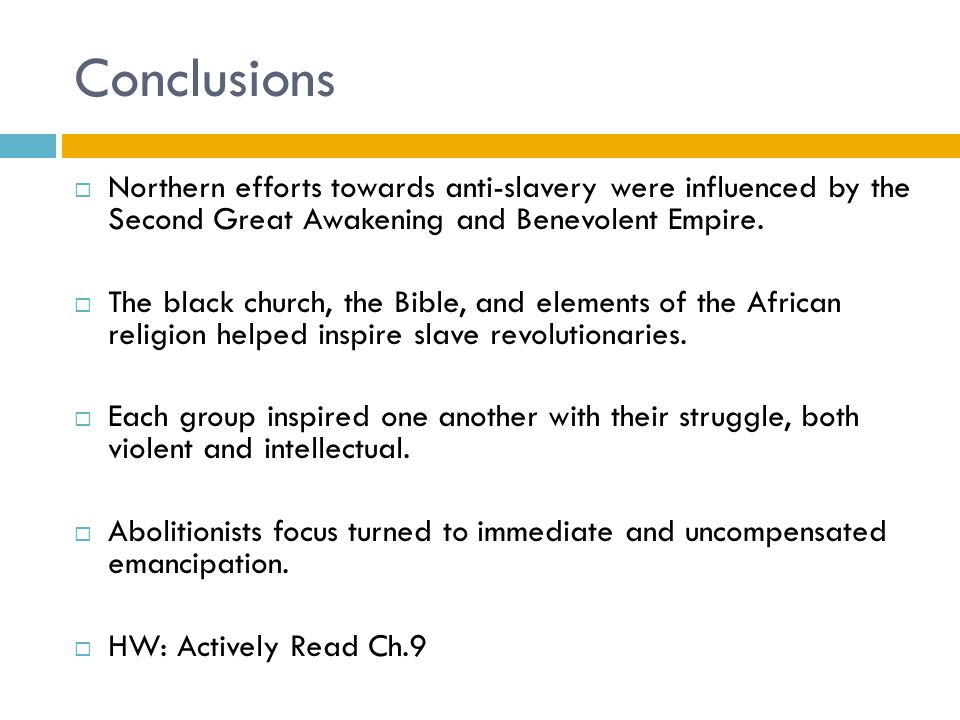 Conclusions Northern efforts towards anti-slavery were influenced by the Second Great Awakening and Benevolent Empire.