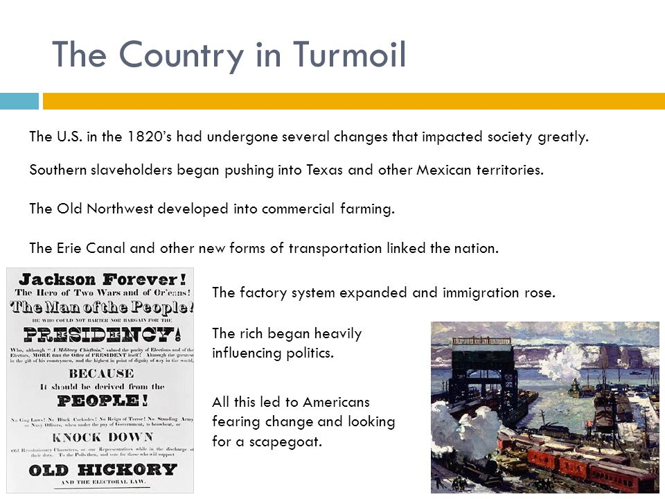 The Country in Turmoil The U.S. in the 1820's had undergone several changes that impacted society greatly.
