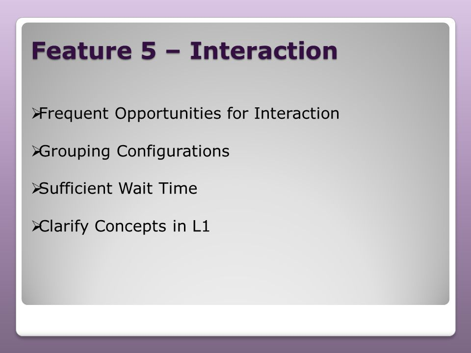 Feature 5 – Interaction Frequent Opportunities for Interaction