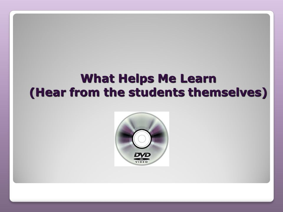 What Helps Me Learn (Hear from the students themselves)