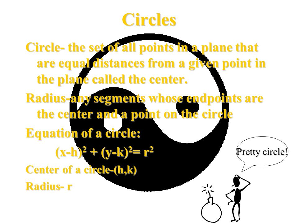 Circles Circle- the set of all points in a plane that are equal distances from a given point in the plane called the center.