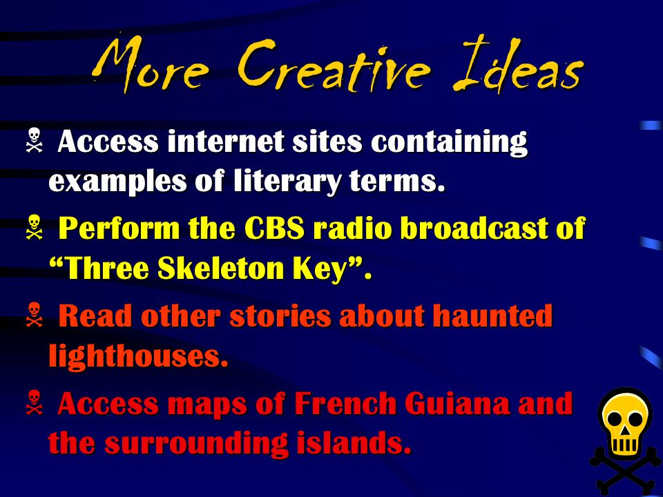 More Creative Ideas Access internet sites containing examples of literary terms. Perform the CBS radio broadcast of Three Skeleton Key .
