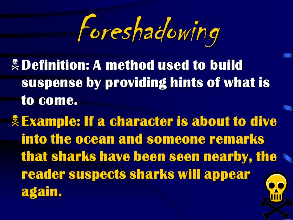 Foreshadowing Definition: A method used to build suspense by providing hints of what is to come.