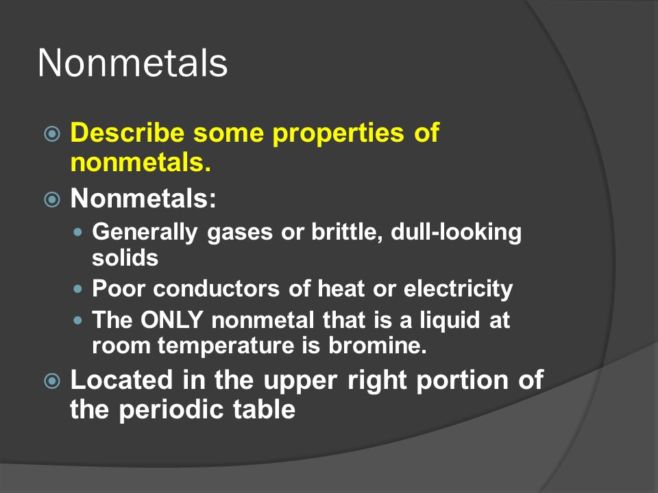 Nonmetals Describe some properties of nonmetals. Nonmetals: