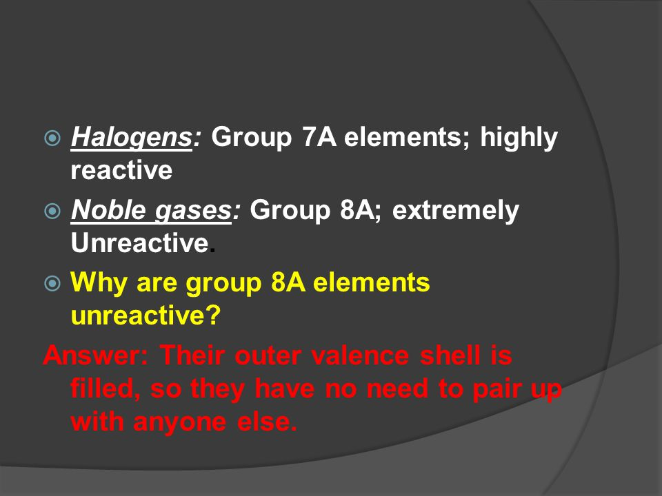 Halogens: Group 7A elements; highly reactive