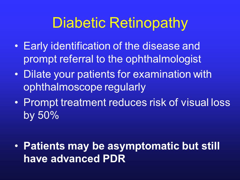 Diabetic Retinopathy Early identification of the disease and prompt referral to the ophthalmologist.