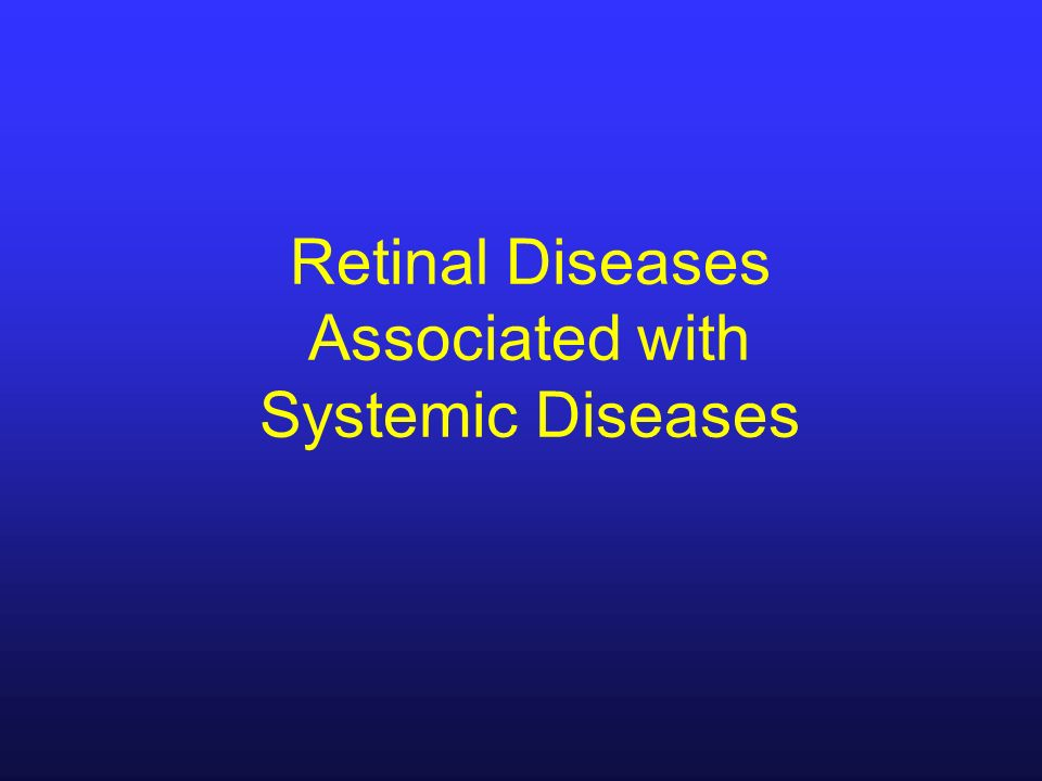 Retinal Diseases Associated with Systemic Diseases