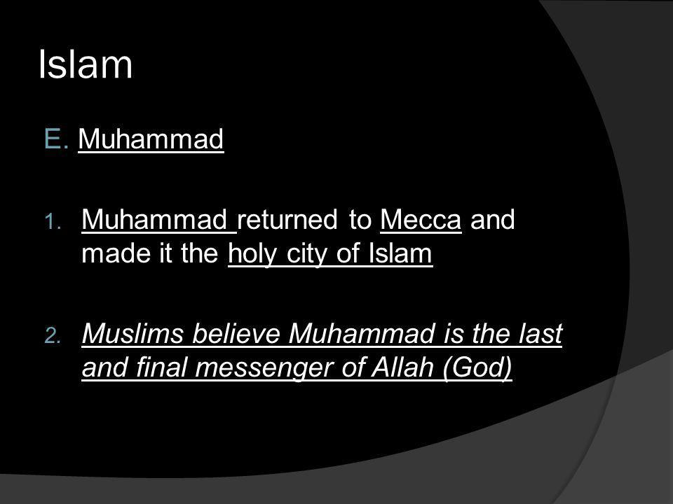 Islam E. Muhammad. Muhammad returned to Mecca and made it the holy city of Islam.