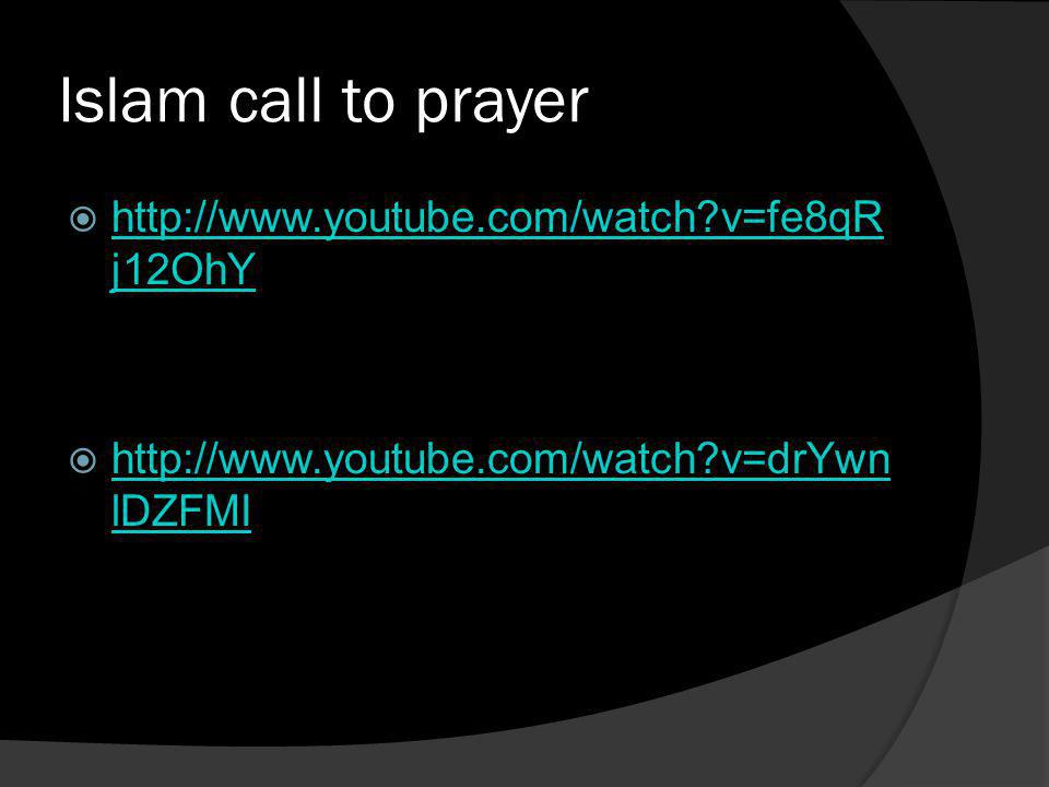 Islam call to prayer http://www.youtube.com/watch v=fe8qRj12OhY