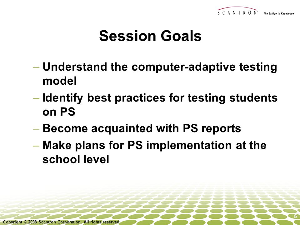 Session Goals Understand the computer-adaptive testing model
