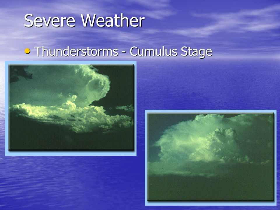 Severe Weather Thunderstorms - Cumulus Stage The Cumulus Stage