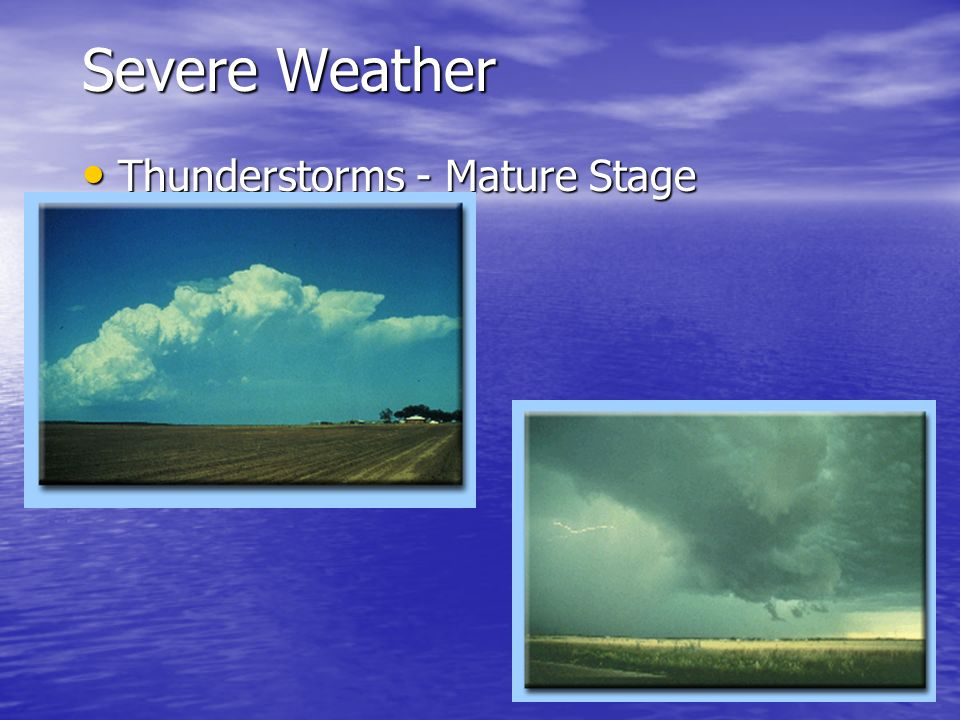 Severe Weather Thunderstorms - Mature Stage The Mature Stage