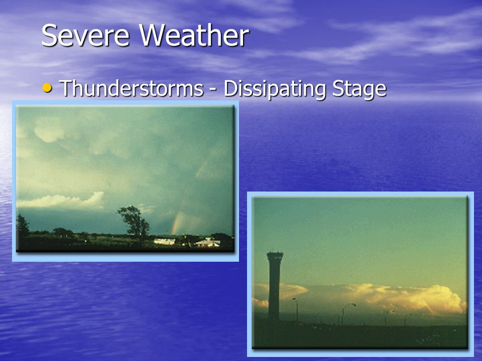Severe Weather Thunderstorms - Dissipating Stage The Dissipating Stage