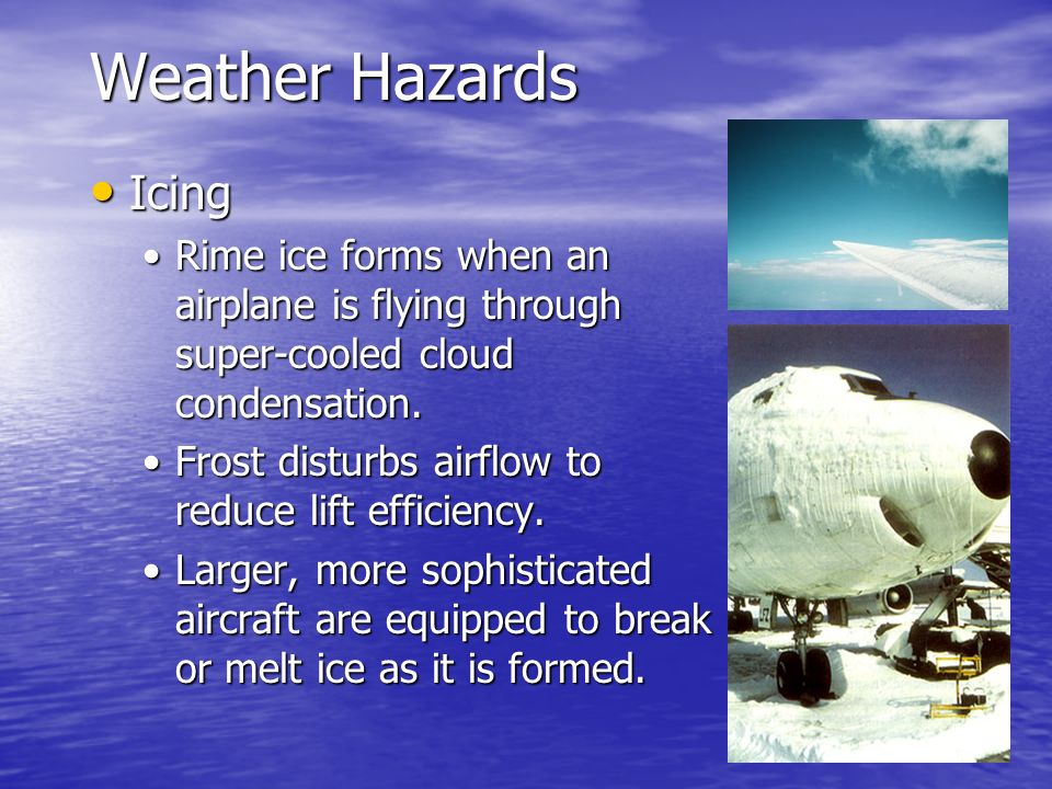 Weather Hazards Icing. Rime ice forms when an airplane is flying through super-cooled cloud condensation.