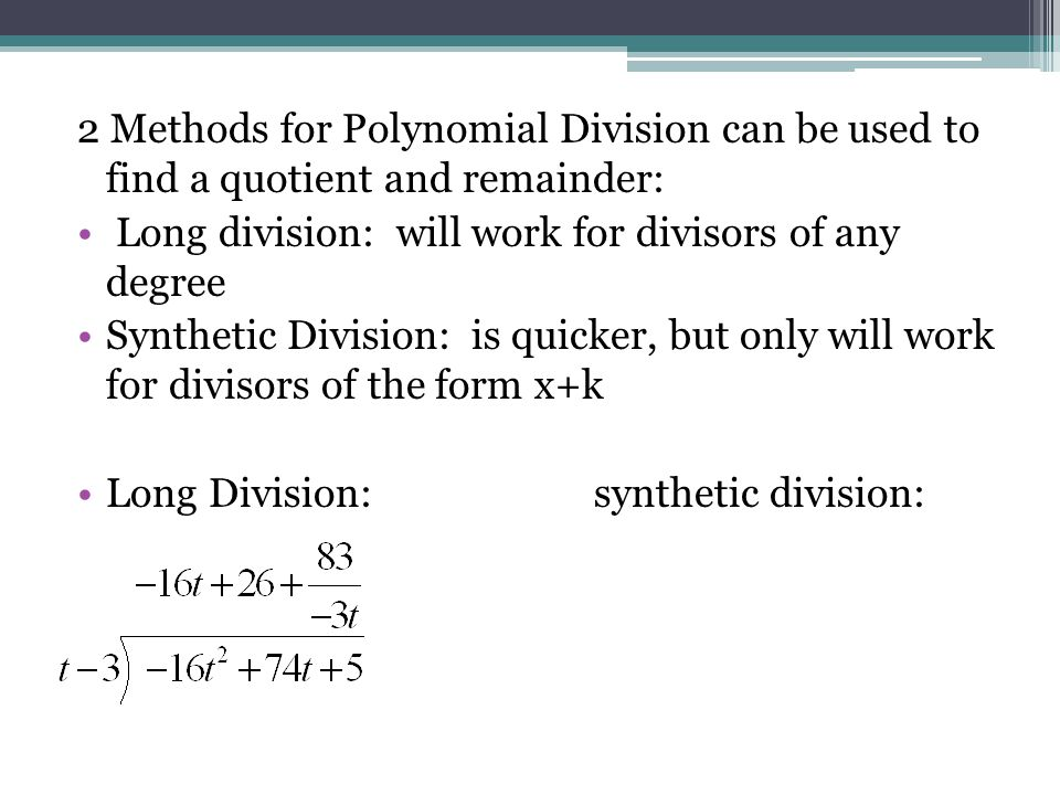 2 Methods for Polynomial Division can be used to find a quotient and remainder: