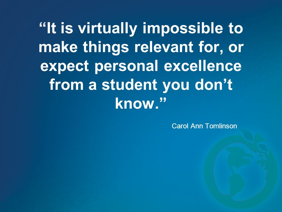 It is virtually impossible to make things relevant for, or expect personal excellence from a student you don't know.