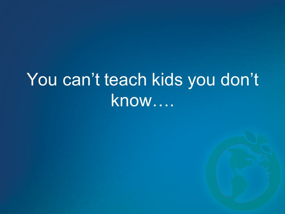 You can't teach kids you don't know….