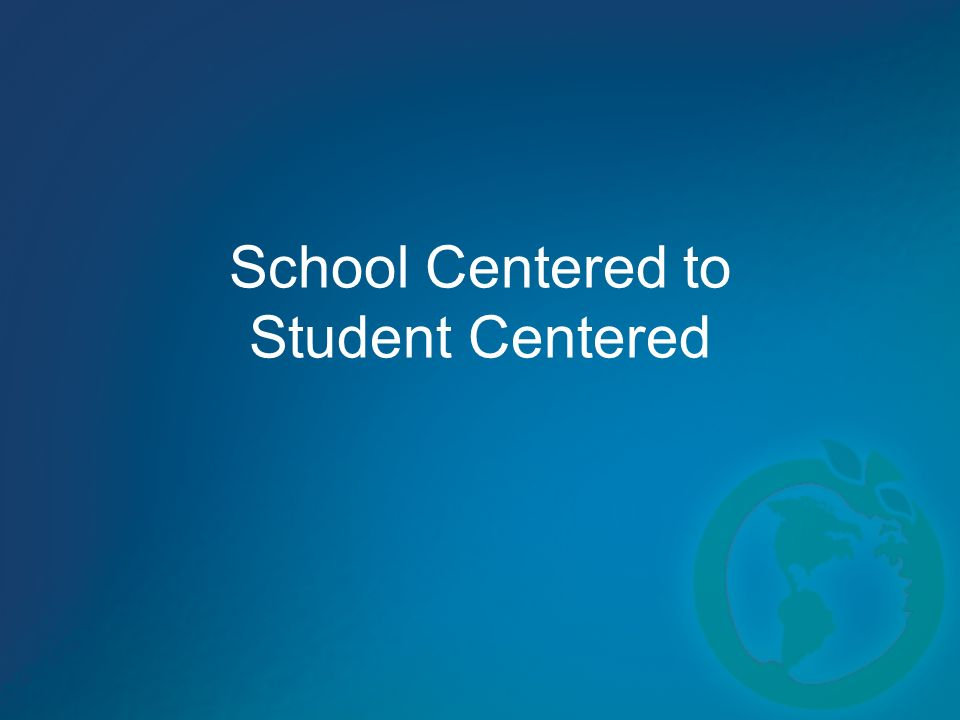 School Centered to Student Centered