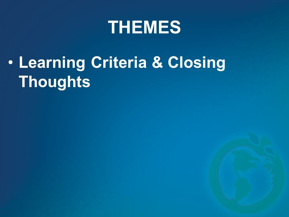THEMES Learning Criteria & Closing Thoughts