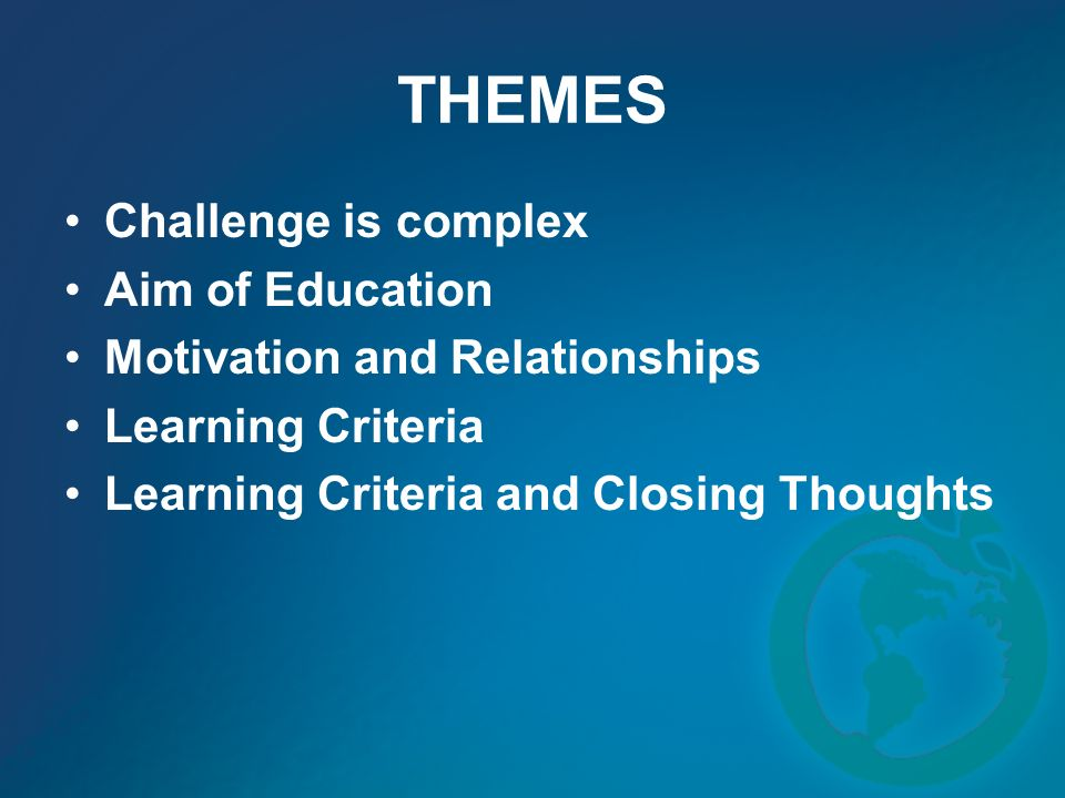 THEMES Challenge is complex Aim of Education