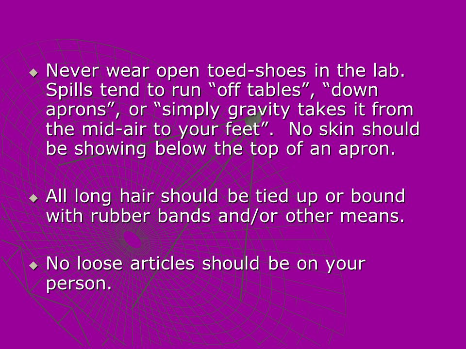 Never wear open toed-shoes in the lab