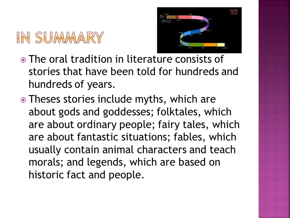 In Summary The oral tradition in literature consists of stories that have been told for hundreds and hundreds of years.