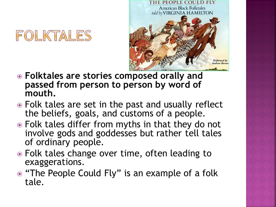 Folktales Folktales are stories composed orally and passed from person to person by word of mouth.