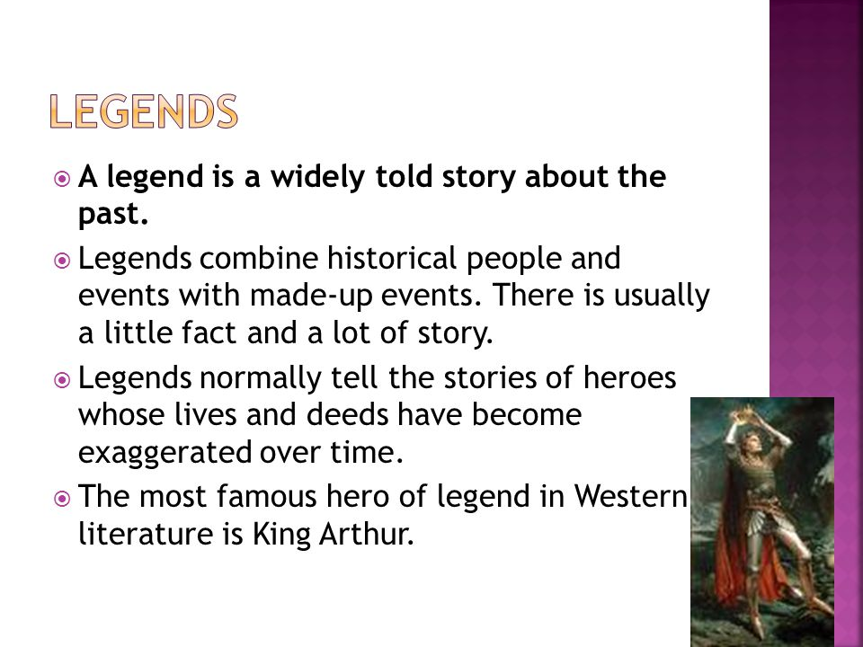 Legends A legend is a widely told story about the past.