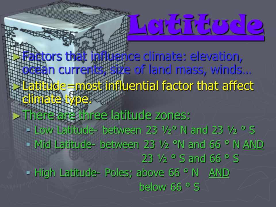 Latitude Factors that influence climate: elevation, ocean currents, size of land mass, winds…
