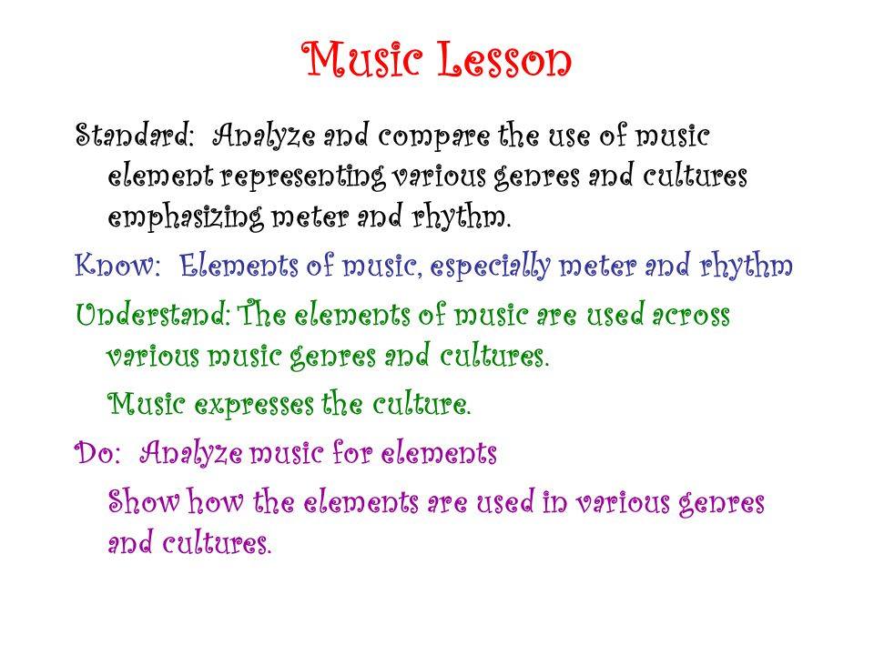 Music Lesson Standard: Analyze and compare the use of music element representing various genres and cultures emphasizing meter and rhythm.