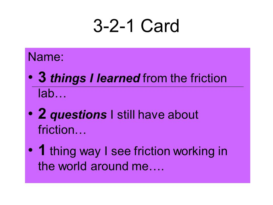 3-2-1 Card 3 things I learned from the friction lab…