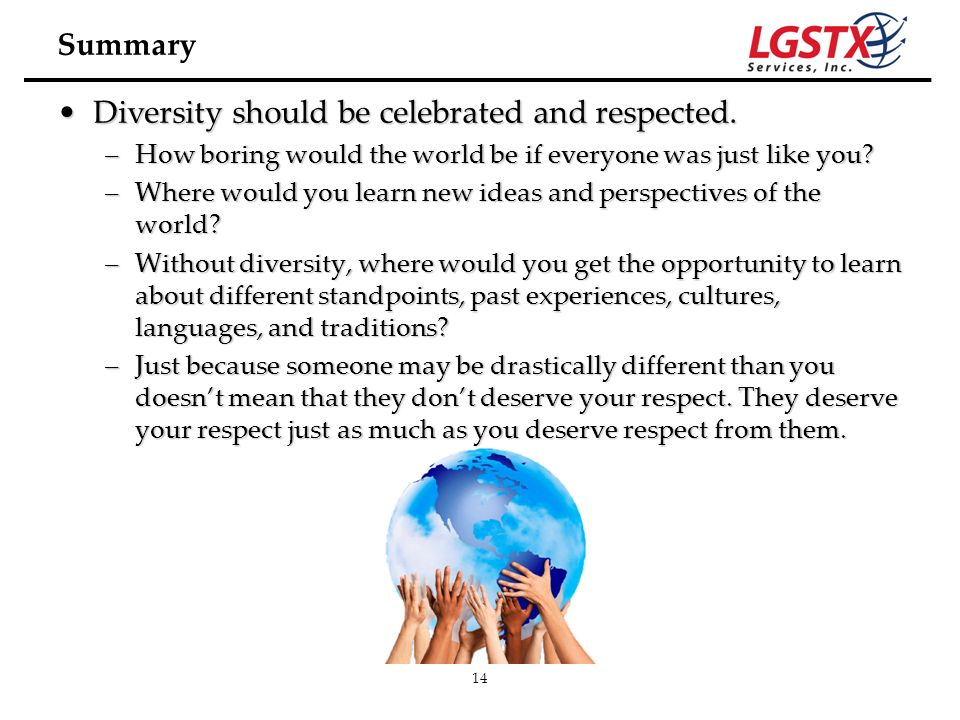 Diversity should be celebrated and respected.