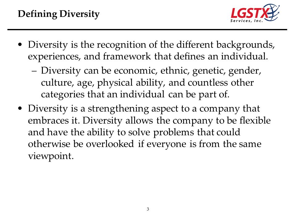 Defining Diversity Diversity is the recognition of the different backgrounds, experiences, and framework that defines an individual.