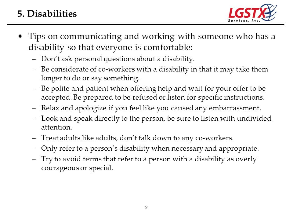 5. Disabilities Tips on communicating and working with someone who has a disability so that everyone is comfortable: