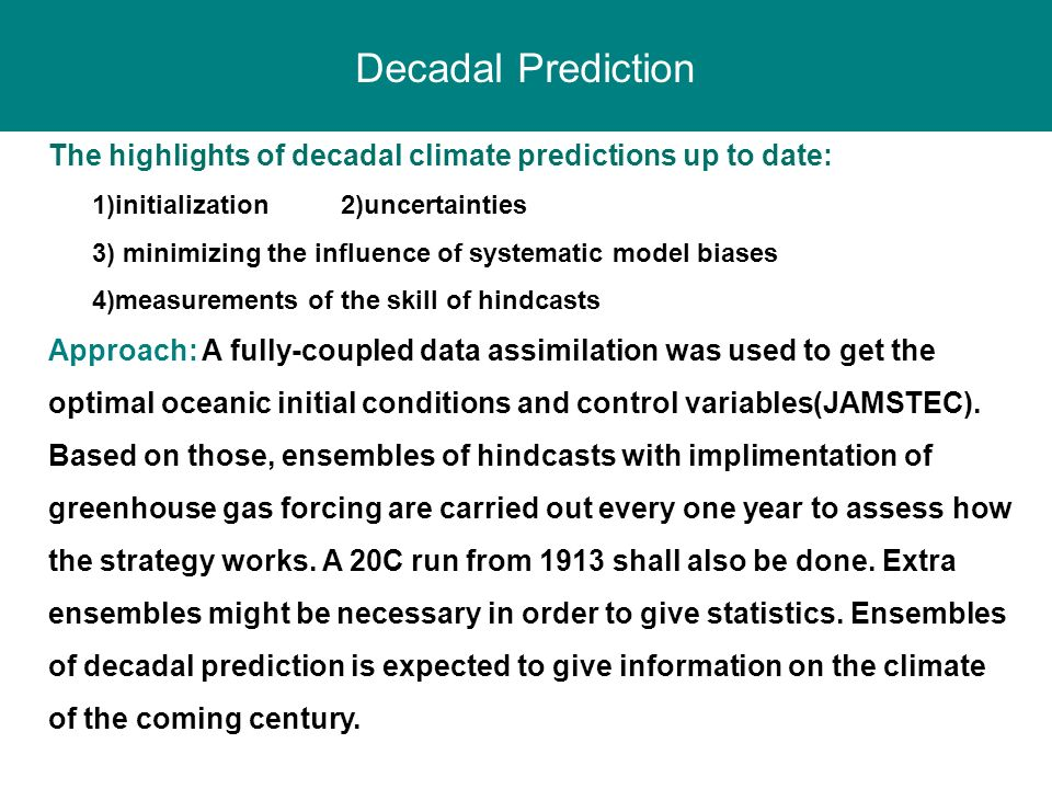 Decadal Prediction The highlights of decadal climate predictions up to date: 1)initialization 2)uncertainties.