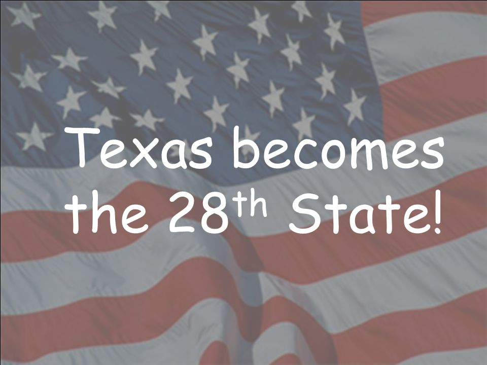 Texas becomes the 28th State!