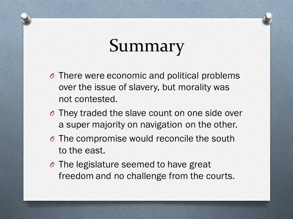 Summary There were economic and political problems over the issue of slavery, but morality was not contested.
