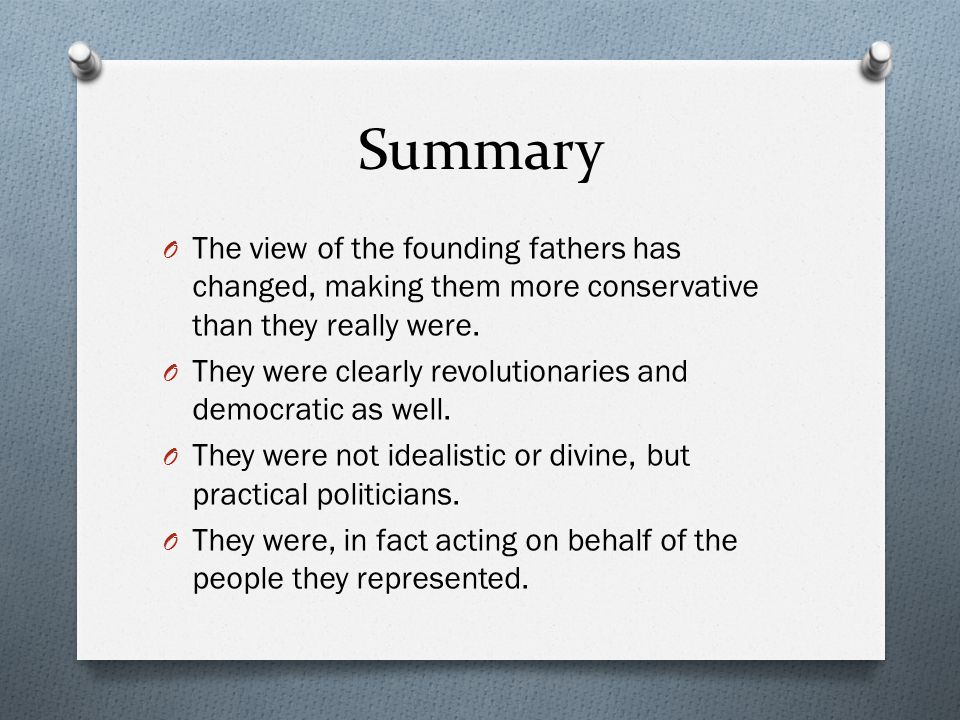 Summary The view of the founding fathers has changed, making them more conservative than they really were.