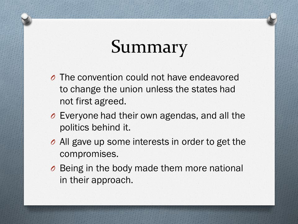 Summary The convention could not have endeavored to change the union unless the states had not first agreed.