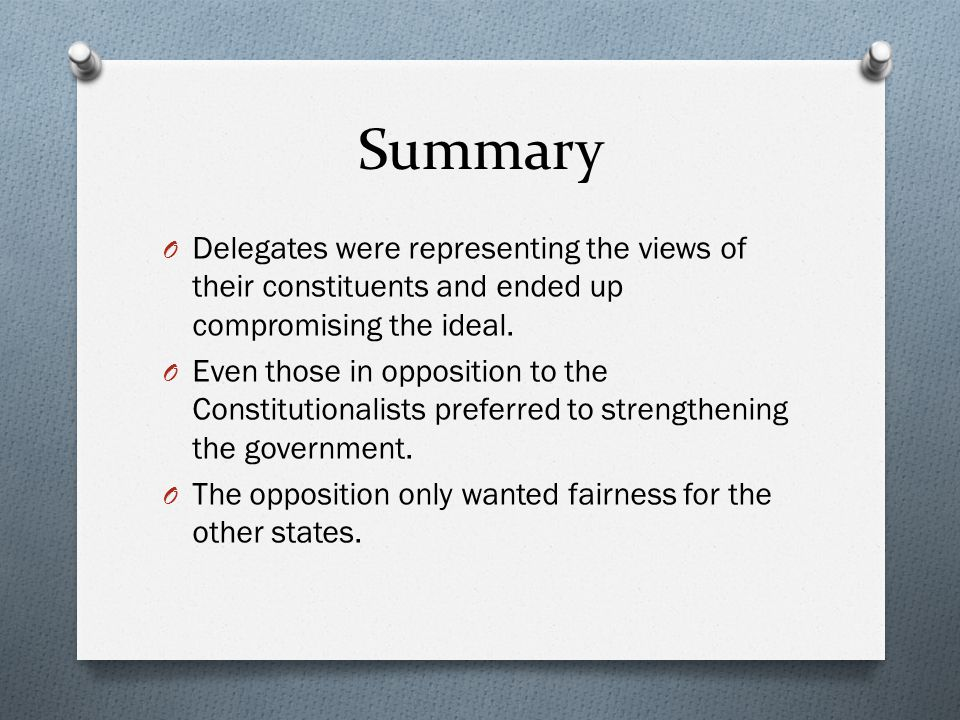 Summary Delegates were representing the views of their constituents and ended up compromising the ideal.