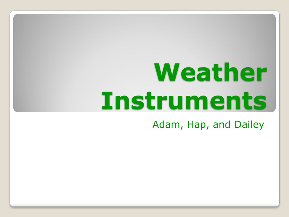 Weather Instruments Adam, Hap, and Dailey