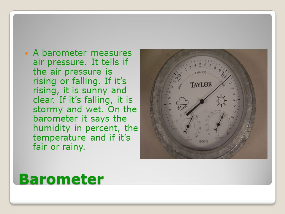A barometer measures air pressure